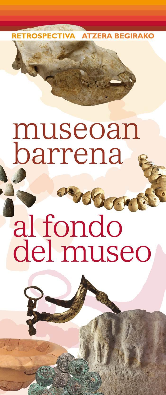 ATZERA BEGIRAKO: MUSEOAN BARRENA.